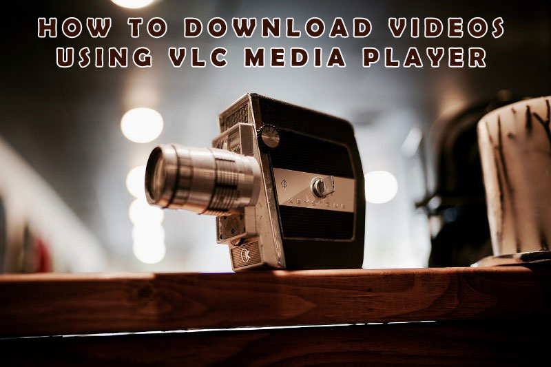 DOWNLOAD VIDEOS USING VLC Media Player